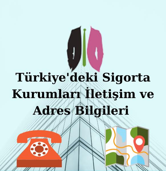 Sigorta Kurumları İletişim ve Adres Bilgileri